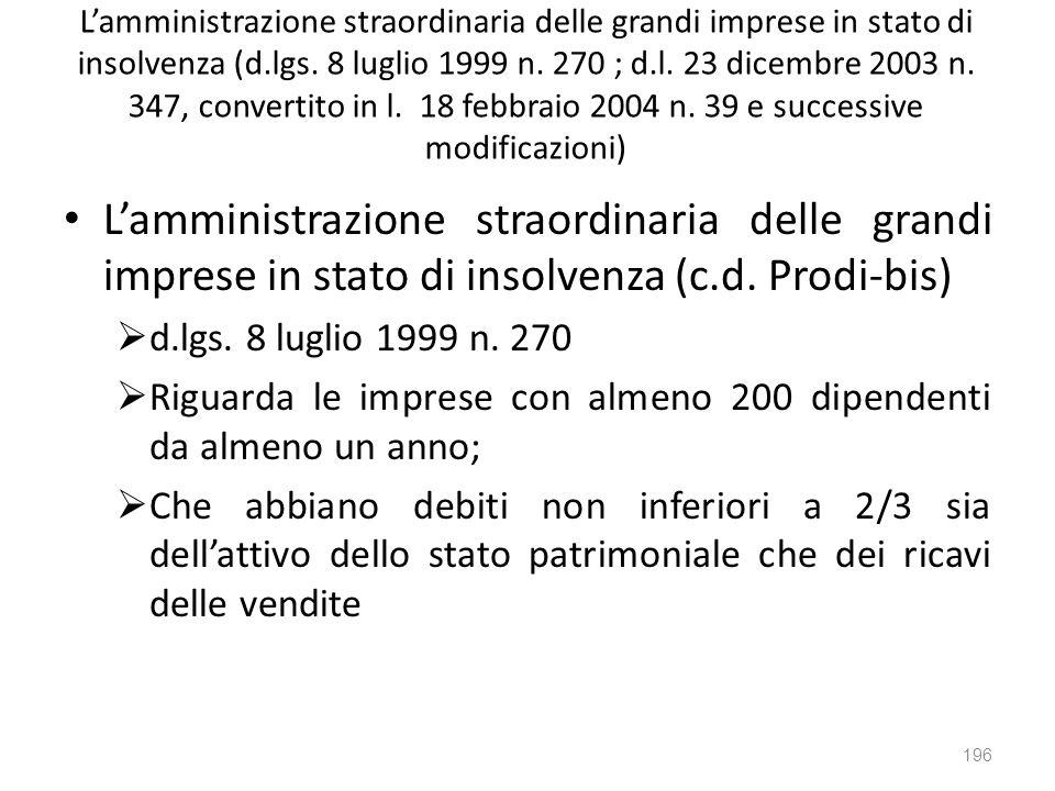 L'amministrazione straordinaria delle grandi imprese in stato di insolvenza (d.lgs. 8 luglio 1999 n. 270 ; d.l. 23 dicembre 2003 n. 347, convertito in l. 18 febbraio 2004 n. 39 e successive modificazioni)