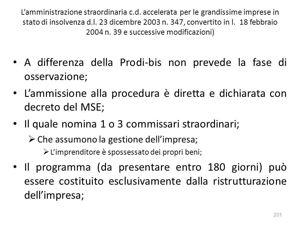 A differenza della Prodi-bis non prevede la fase di osservazione;