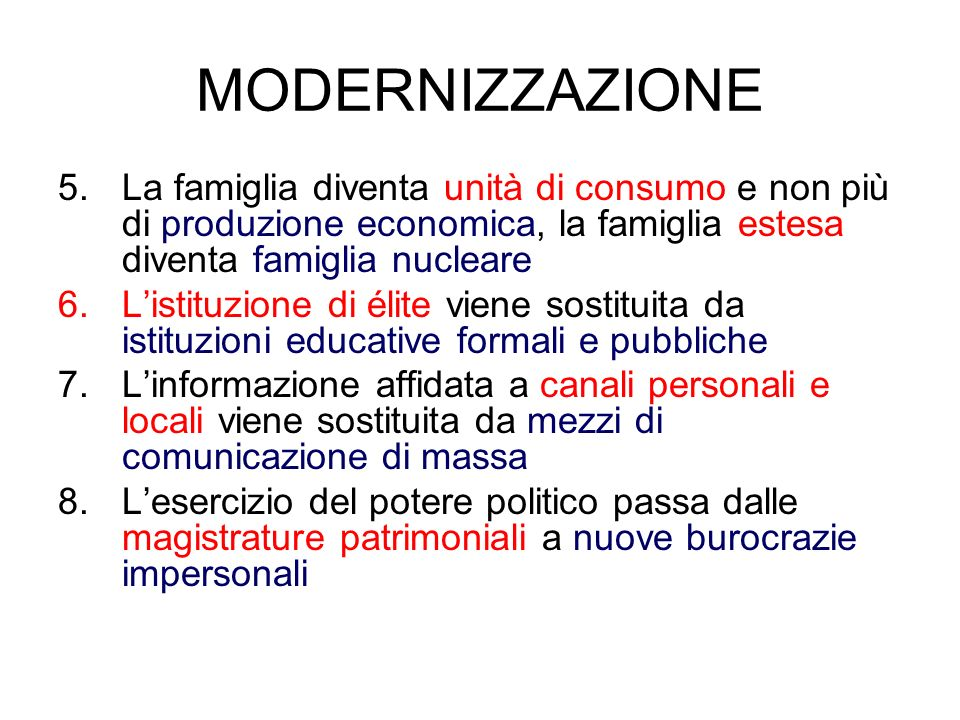 MODERNIZZAZIONE La famiglia diventa unità di consumo e non più di produzione economica, la famiglia estesa diventa famiglia nucleare.