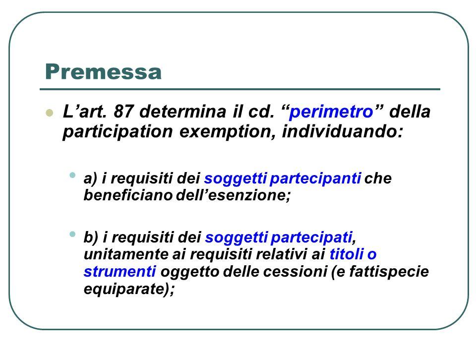 Premessa L'art. 87 determina il cd. perimetro della participation exemption, individuando: