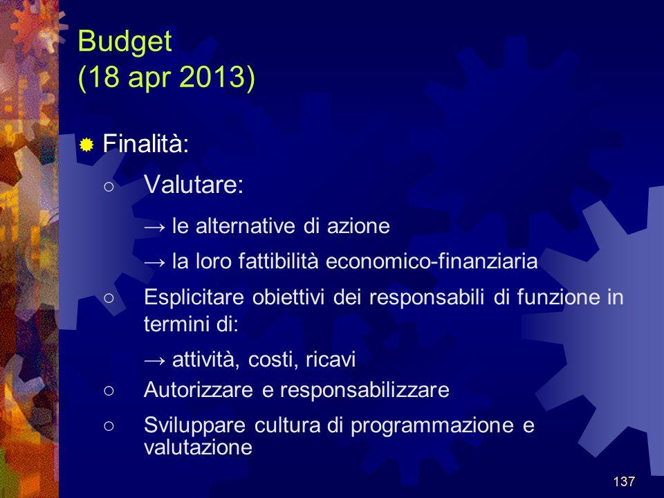 Budget (18 apr 2013) Finalità: ○ Valutare: → le alternative di azione