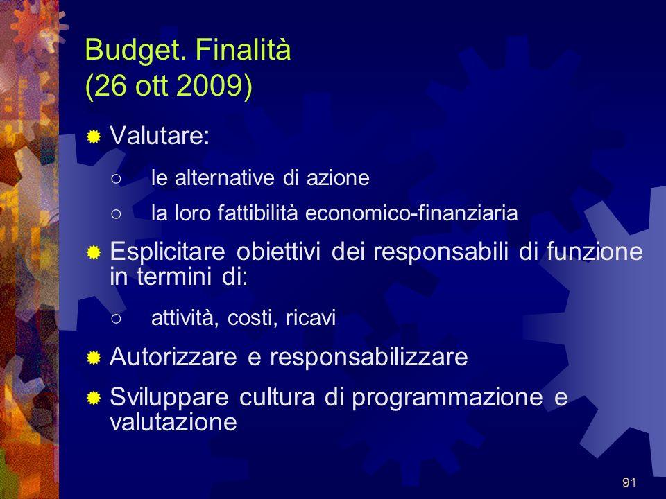 Budget. Finalità (26 ott 2009) Valutare: ○ le alternative di azione