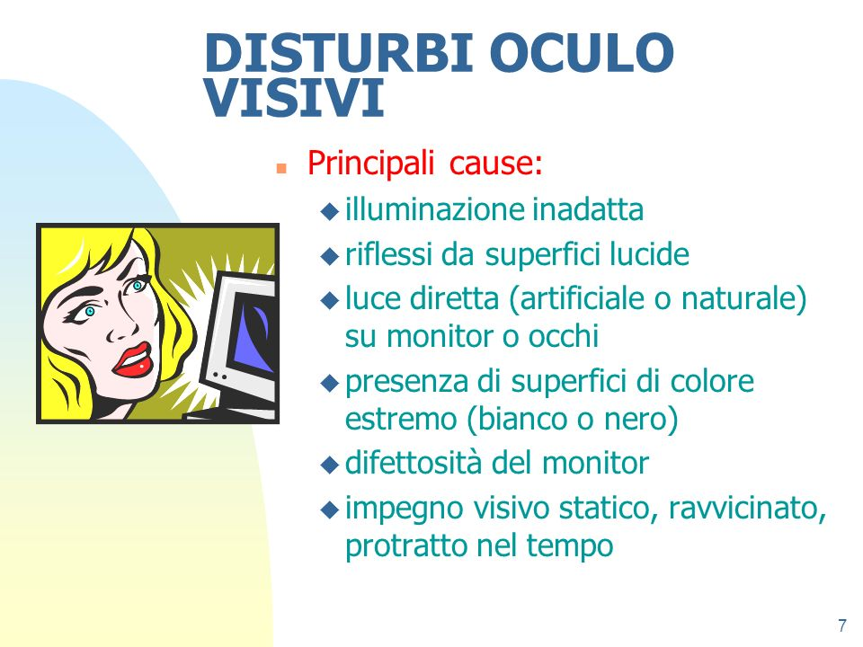 DISTURBI OCULO VISIVI Principali cause: illuminazione inadatta