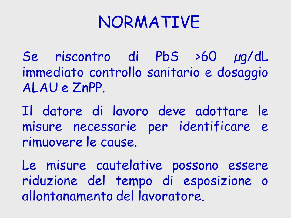 NORMATIVE Se riscontro di PbS >60 µg/dL immediato controllo sanitario e dosaggio ALAU e ZnPP.