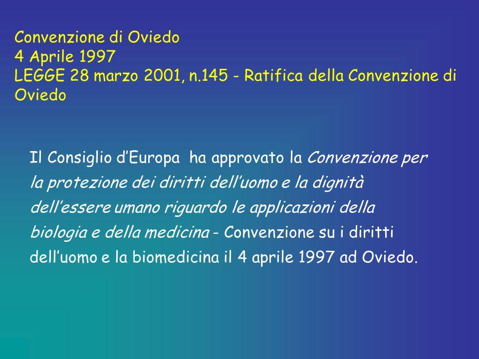 Convenzione di Oviedo 4 Aprile 1997. LEGGE 28 marzo 2001, n.145 - Ratifica della Convenzione di Oviedo.