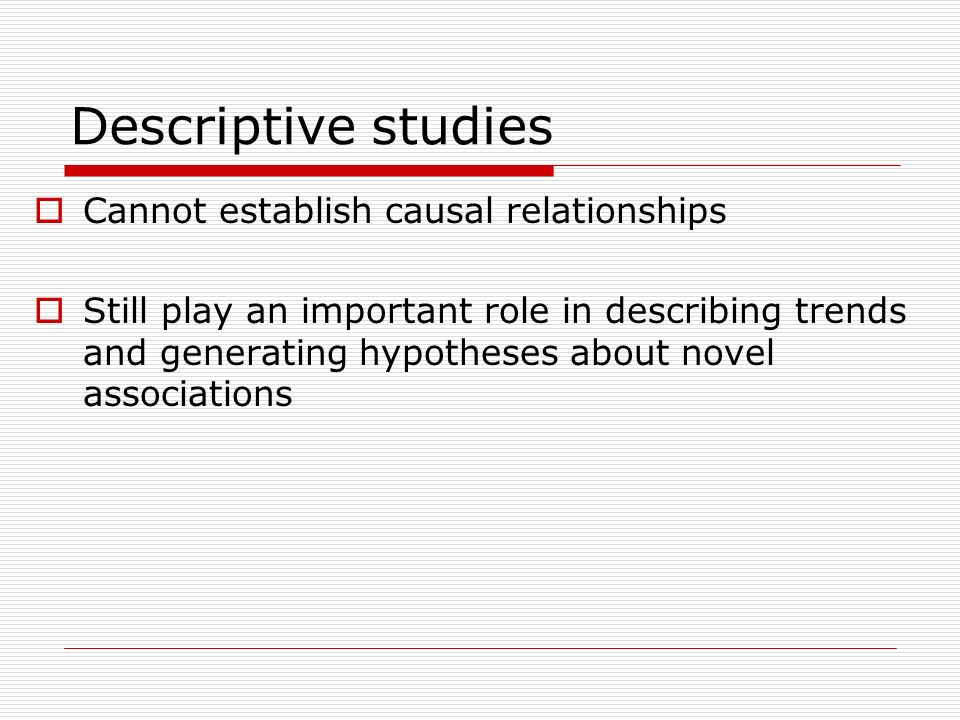 Descriptive studies Cannot establish causal relationships