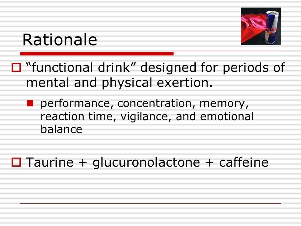 Rationale functional drink designed for periods of mental and physical exertion.