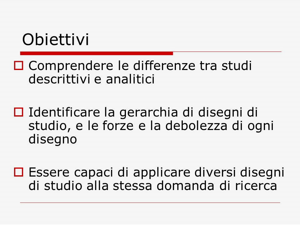 Obiettivi Comprendere le differenze tra studi descrittivi e analitici