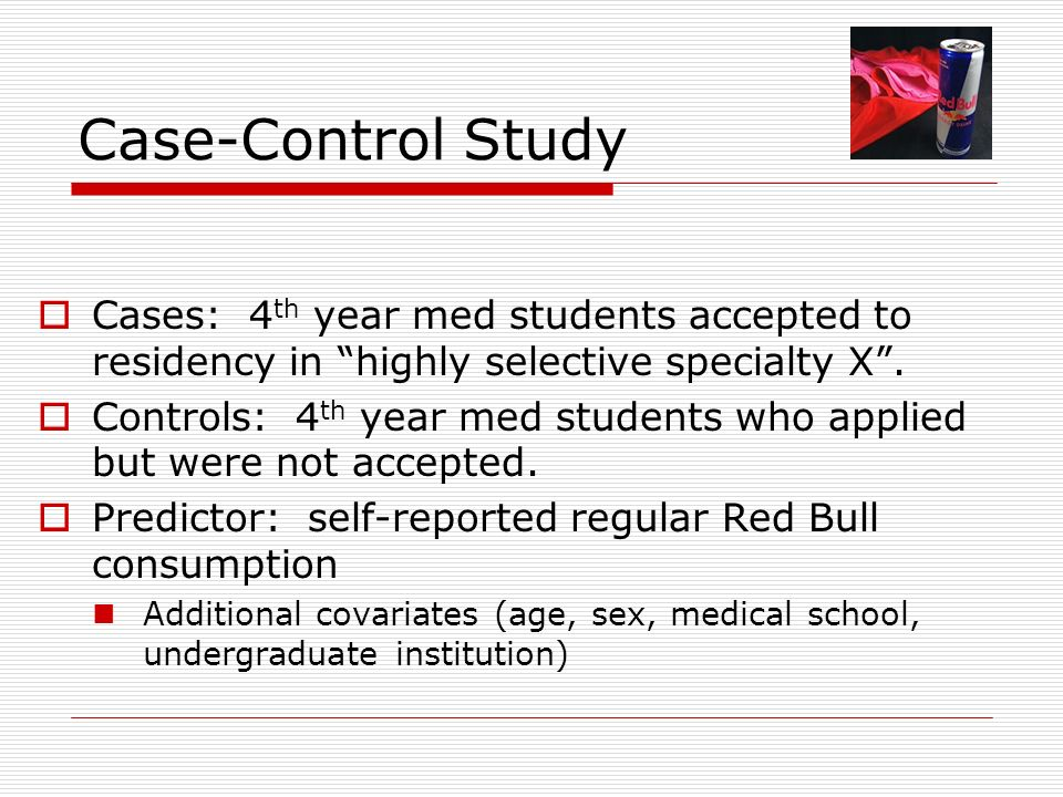 Case-Control Study Cases: 4th year med students accepted to residency in highly selective specialty X .