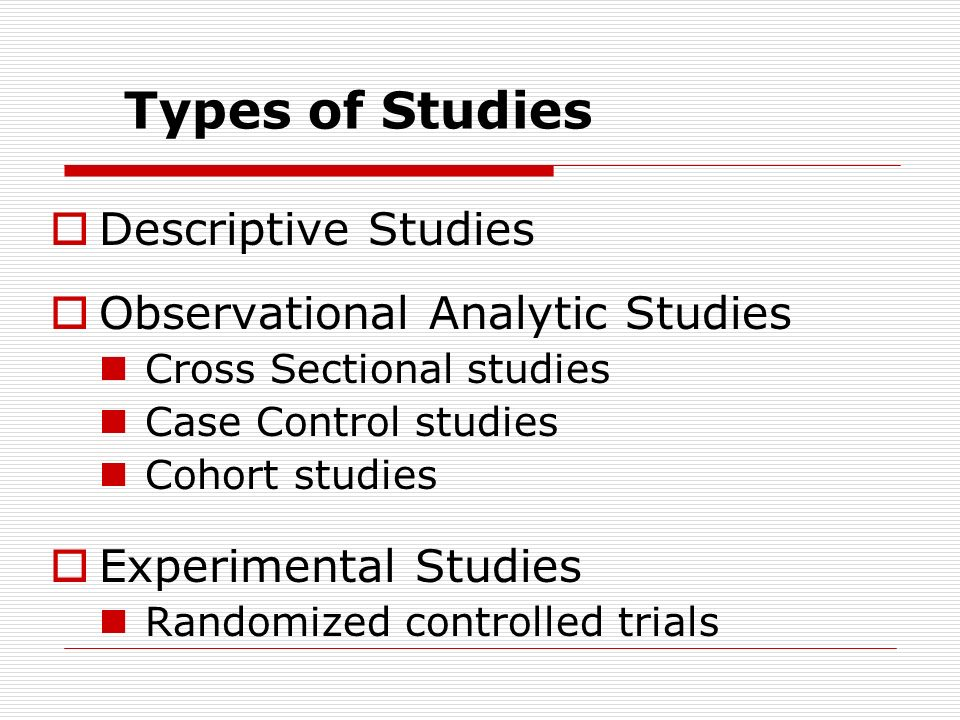 Types of Studies Descriptive Studies Observational Analytic Studies