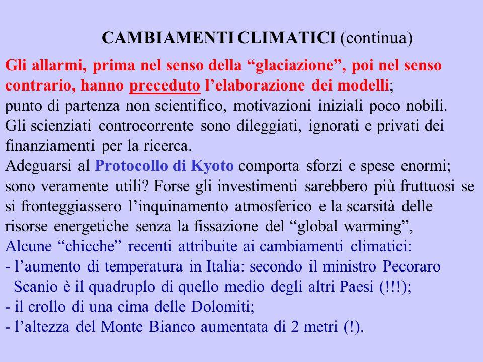 CAMBIAMENTI CLIMATICI (continua) Gli allarmi, prima nel senso della glaciazione , poi nel senso contrario, hanno preceduto l'elaborazione dei modelli; punto di partenza non scientifico, motivazioni iniziali poco nobili.