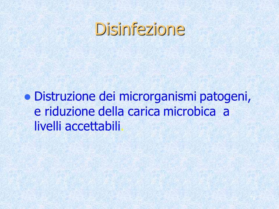 Disinfezione Distruzione dei microrganismi patogeni, e riduzione della carica microbica a livelli accettabili.