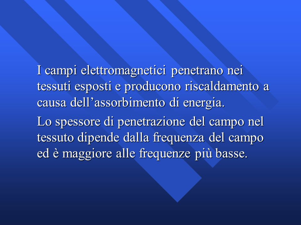 I campi elettromagnetici penetrano nei tessuti esposti e producono riscaldamento a causa dell'assorbimento di energia.