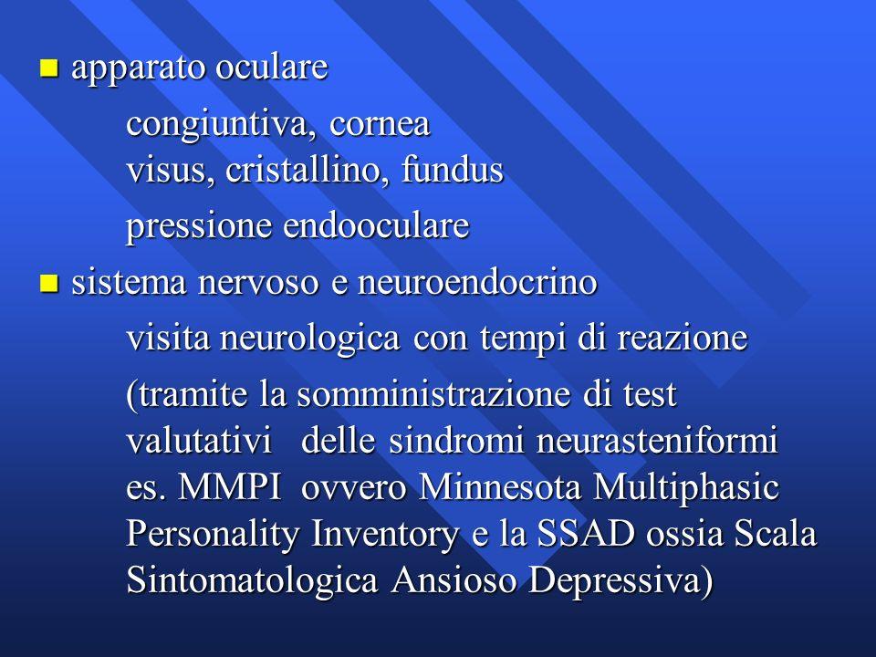 apparato oculare congiuntiva, cornea visus, cristallino, fundus. pressione endooculare. sistema nervoso e neuroendocrino.