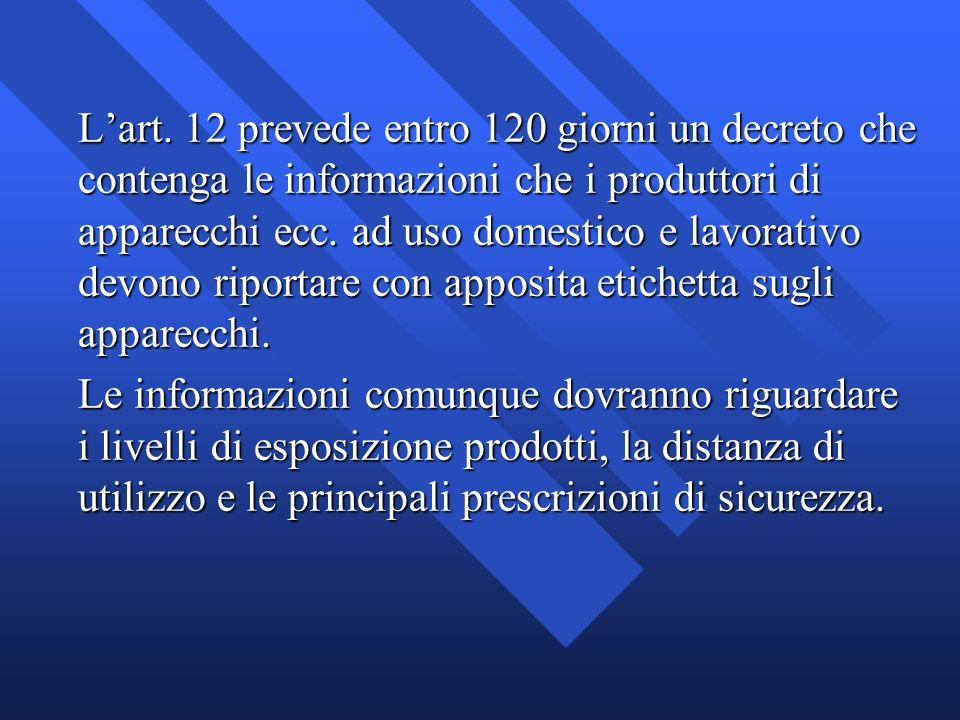 L'art. 12 prevede entro 120 giorni un decreto che contenga le informazioni che i produttori di apparecchi ecc. ad uso domestico e lavorativo devono riportare con apposita etichetta sugli apparecchi.