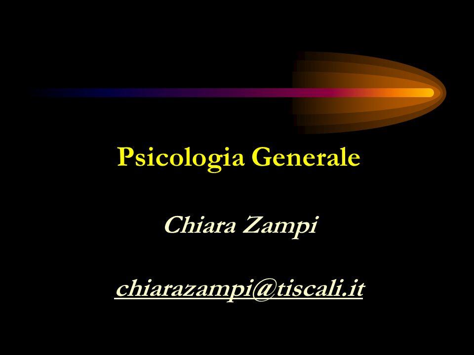 Psicologia Generale Chiara Zampi chiarazampi@tiscali.it