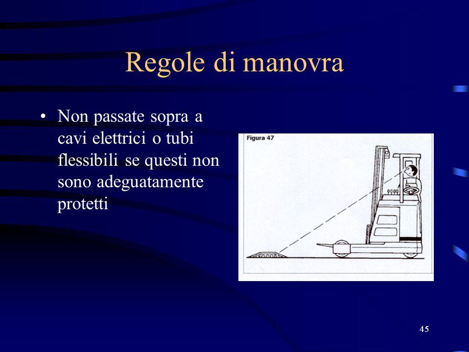 Regole di manovra Non passate sopra a cavi elettrici o tubi flessibili se questi non sono adeguatamente protetti.