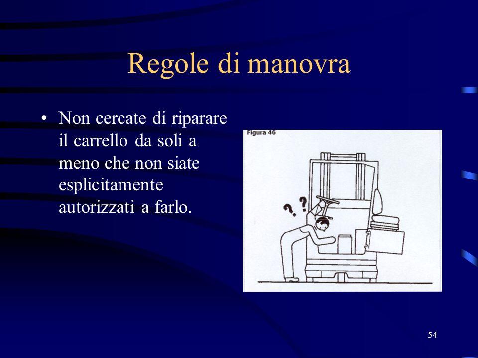 Regole di manovra Non cercate di riparare il carrello da soli a meno che non siate esplicitamente autorizzati a farlo.