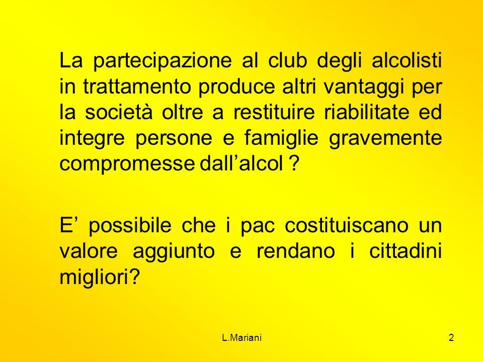 La partecipazione al club degli alcolisti in trattamento produce altri vantaggi per la società oltre a restituire riabilitate ed integre persone e famiglie gravemente compromesse dall'alcol