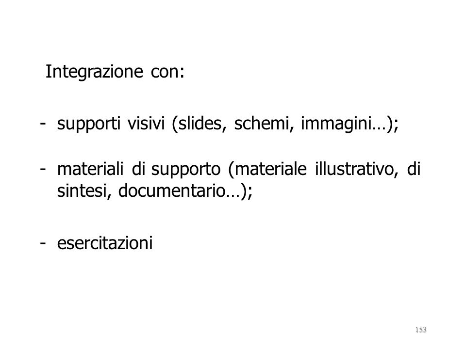 Integrazione con: supporti visivi (slides, schemi, immagini…); materiali di supporto (materiale illustrativo, di sintesi, documentario…);