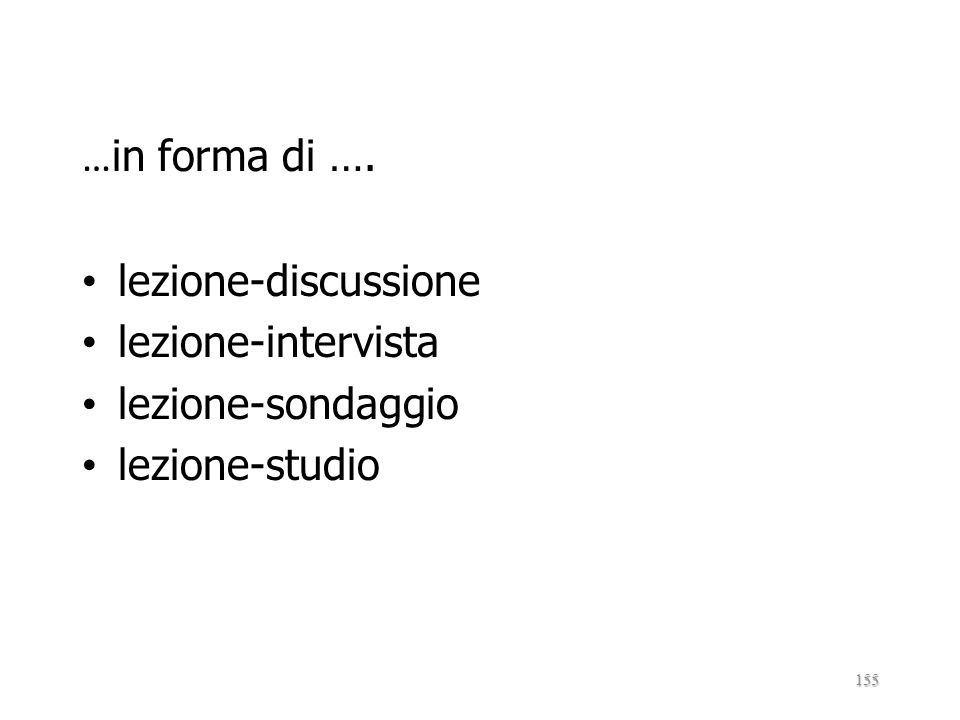 …in forma di …. lezione-discussione lezione-intervista lezione-sondaggio lezione-studio