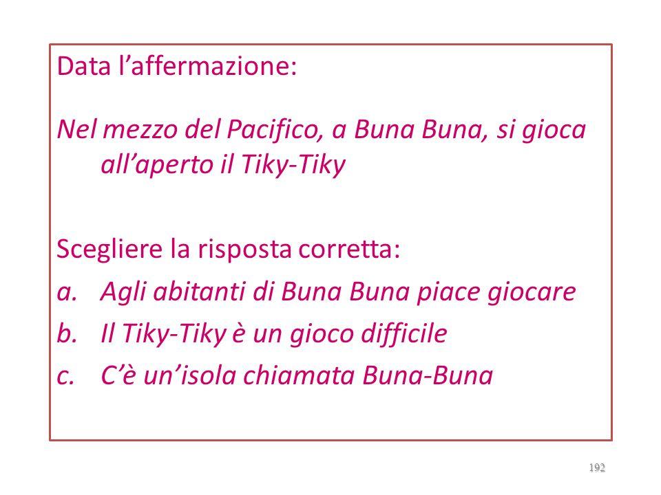 Data l'affermazione: Nel mezzo del Pacifico, a Buna Buna, si gioca all'aperto il Tiky-Tiky. Scegliere la risposta corretta:
