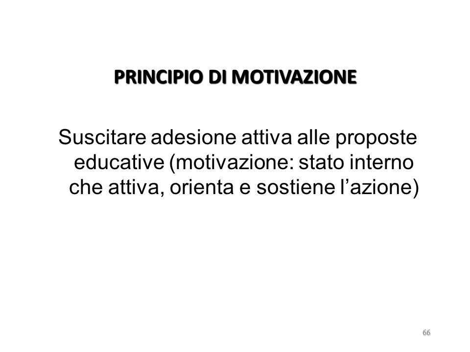 PRINCIPIO DI MOTIVAZIONE Suscitare adesione attiva alle proposte educative (motivazione: stato interno che attiva, orienta e sostiene l'azione)