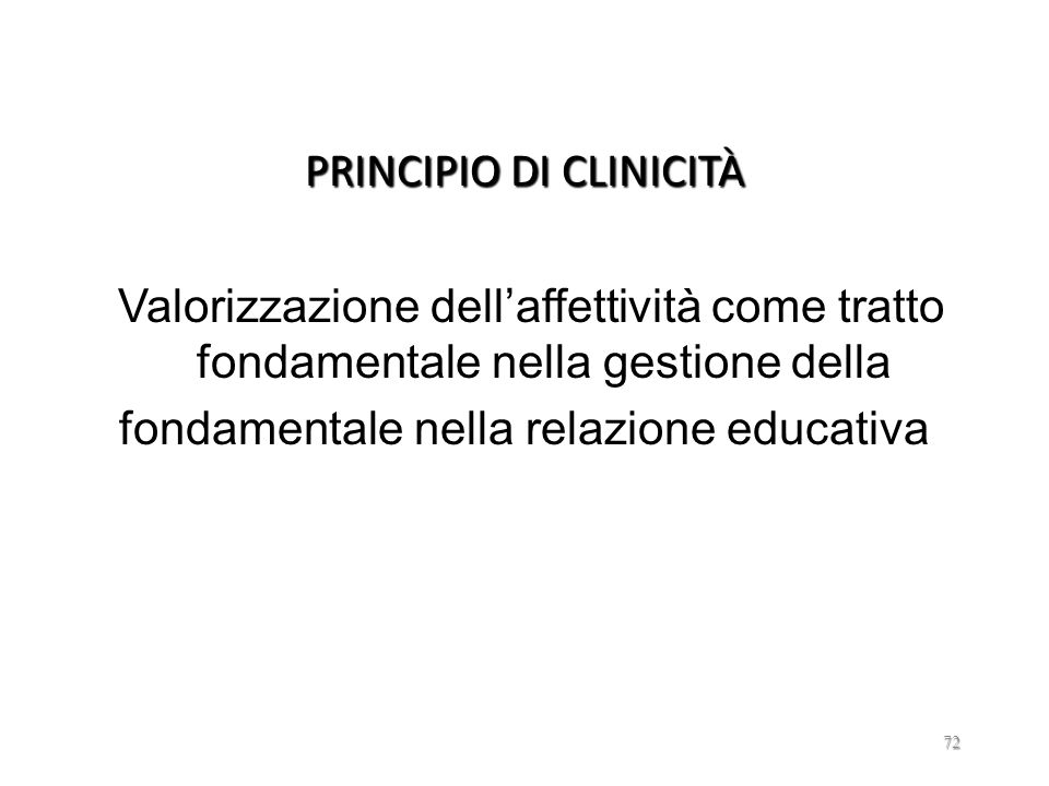 PRINCIPIO DI CLINICITÀ Valorizzazione dell'affettività come tratto fondamentale nella gestione della fondamentale nella relazione educativa