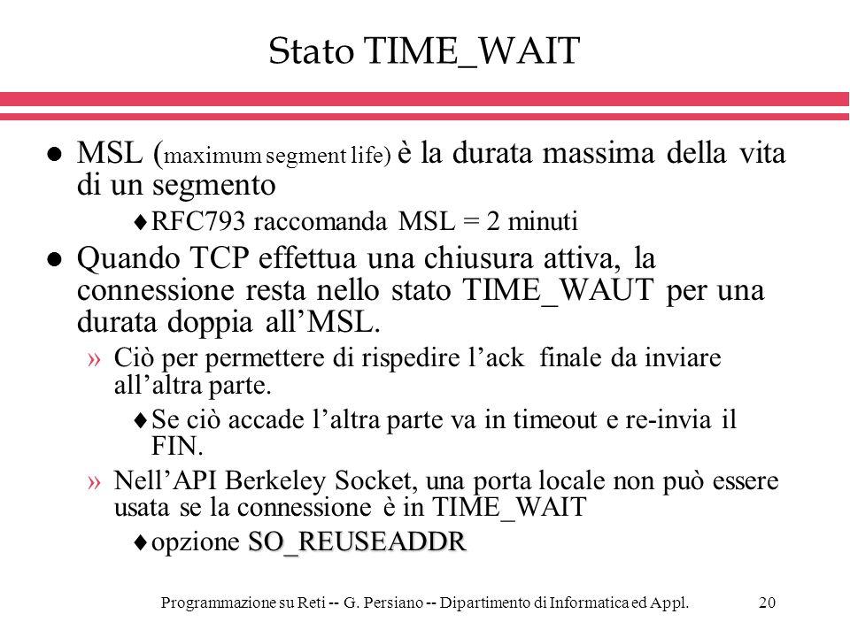 Stato TIME_WAIT MSL (maximum segment life) è la durata massima della vita di un segmento. RFC793 raccomanda MSL = 2 minuti.