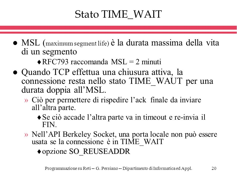 Stato TIME_WAITMSL (maximum segment life) è la durata massima della vita di un segmento. RFC793 raccomanda MSL = 2 minuti.