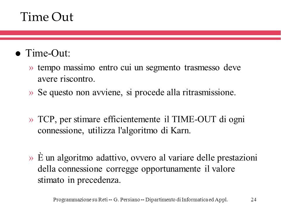 Time Out Time-Out: tempo massimo entro cui un segmento trasmesso deve avere riscontro. Se questo non avviene, si procede alla ritrasmissione.