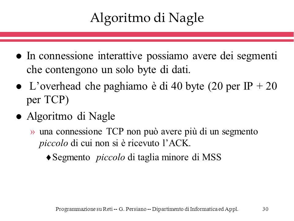 Algoritmo di NagleIn connessione interattive possiamo avere dei segmenti che contengono un solo byte di dati.