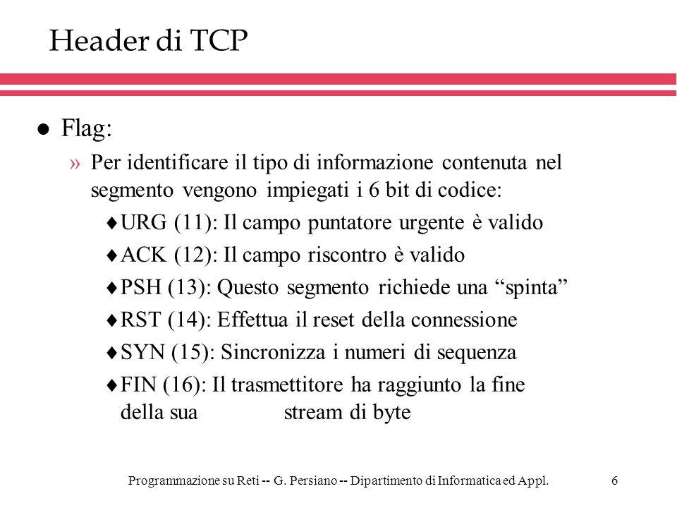 Header di TCPFlag: Per identificare il tipo di informazione contenuta nel segmento vengono impiegati i 6 bit di codice: