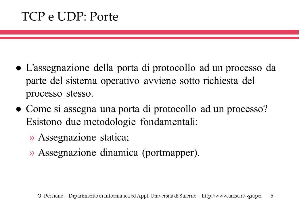 TCP e UDP: Porte L assegnazione della porta di protocollo ad un processo da parte del sistema operativo avviene sotto richiesta del processo stesso.