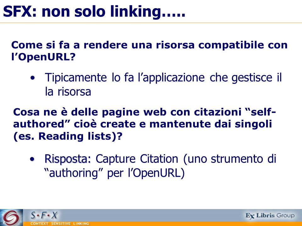 SFX: non solo linking….. Come si fa a rendere una risorsa compatibile con l'OpenURL Tipicamente lo fa l'applicazione che gestisce il la risorsa.