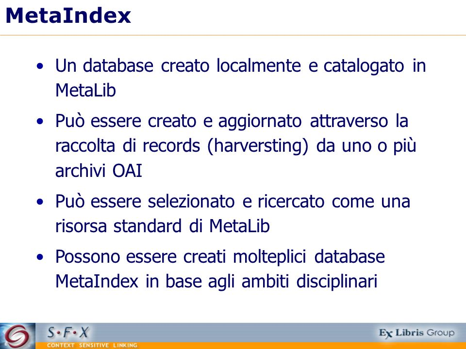 MetaIndex Un database creato localmente e catalogato in MetaLib