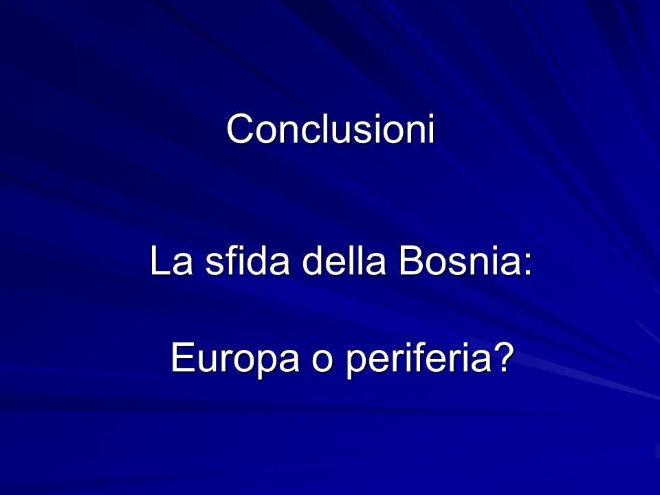 La sfida della Bosnia: Europa o periferia
