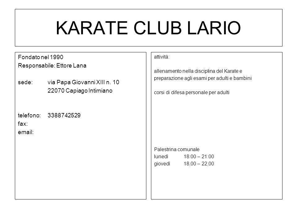 KARATE CLUB LARIO Fondato nel 1990 Responsabile: Ettore Lana
