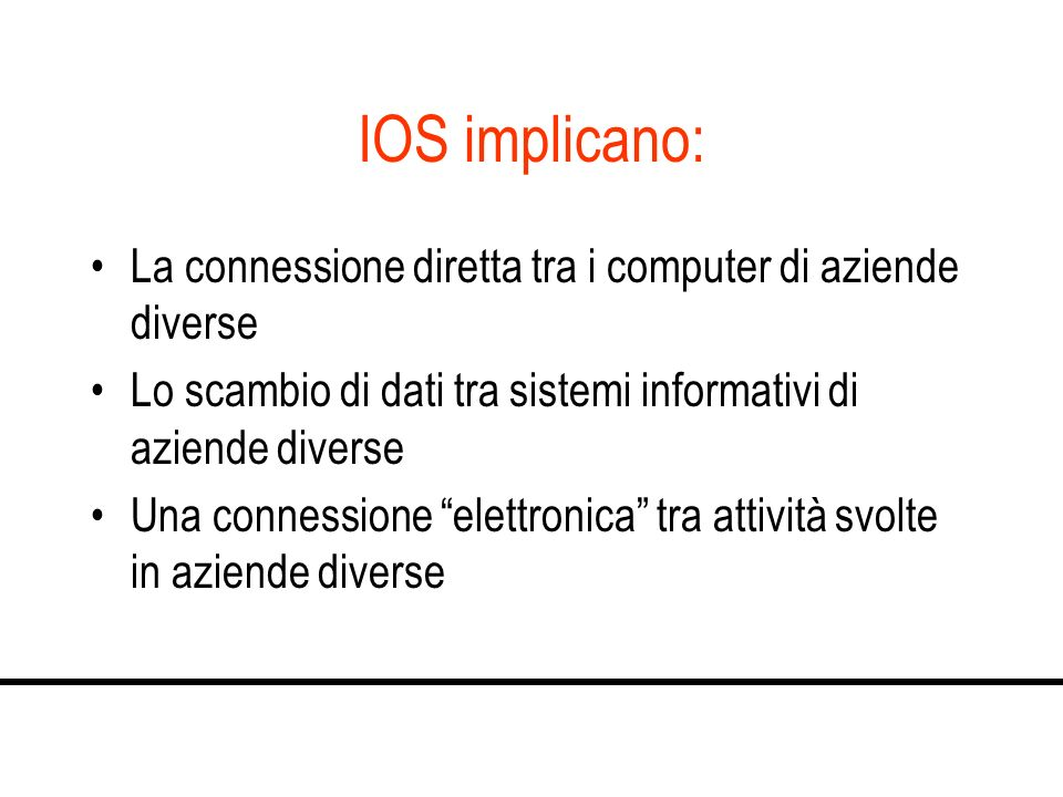 IOS implicano: La connessione diretta tra i computer di aziende diverse. Lo scambio di dati tra sistemi informativi di aziende diverse.