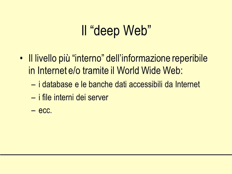 Il deep Web Il livello più interno dell'informazione reperibile in Internet e/o tramite il World Wide Web: