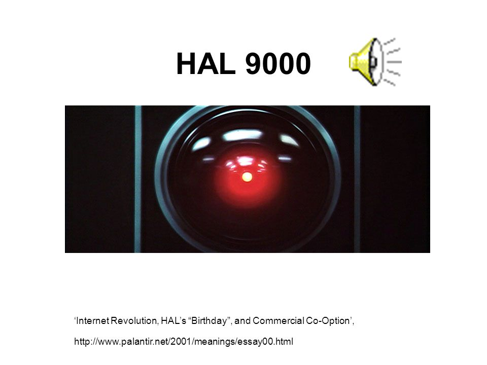 HAL 9000 'Internet Revolution, HAL's Birthday , and Commercial Co-Option', http://www.palantir.net/2001/meanings/essay00.html.