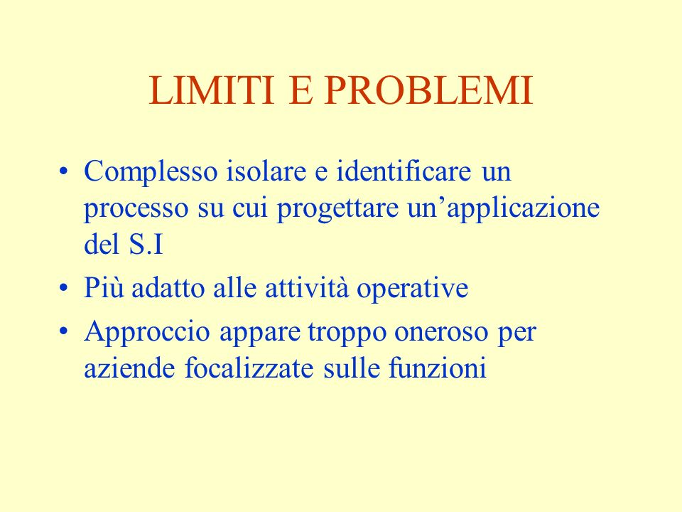 LIMITI E PROBLEMI Complesso isolare e identificare un processo su cui progettare un'applicazione del S.I.