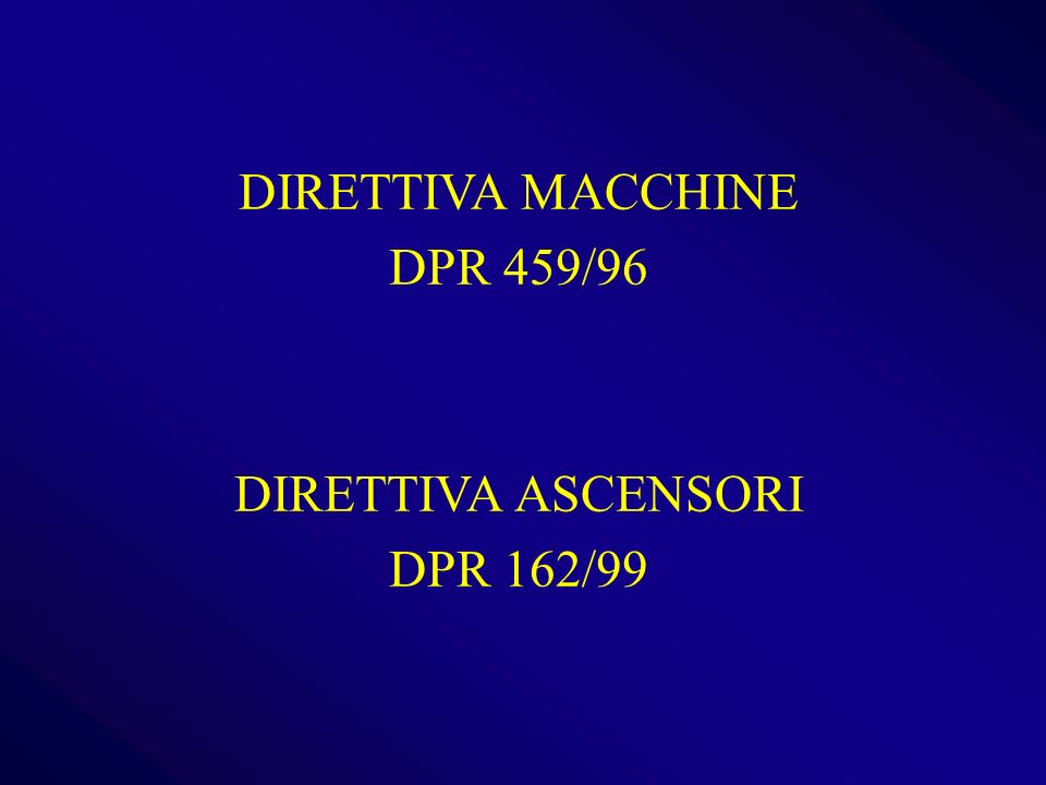 DIRETTIVA MACCHINE DPR 459/96 DIRETTIVA ASCENSORI DPR 162/99