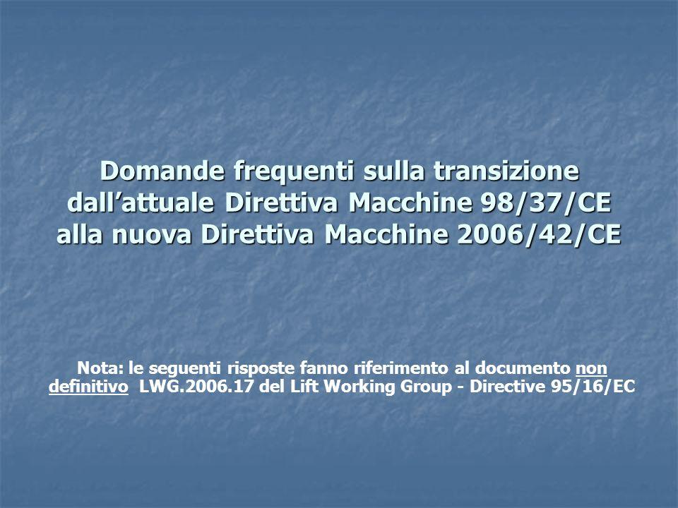 Domande frequenti sulla transizione dall'attuale Direttiva Macchine 98/37/CE alla nuova Direttiva Macchine 2006/42/CE
