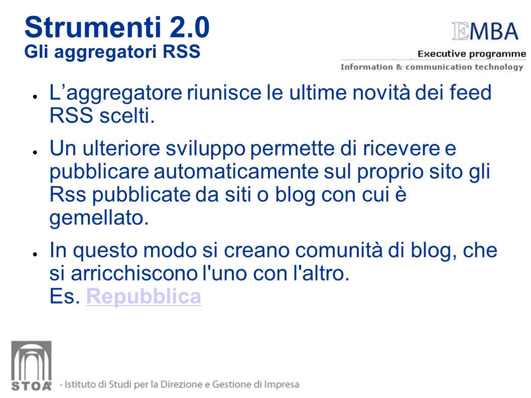 Strumenti 2.0 Gli aggregatori RSS. L'aggregatore riunisce le ultime novità dei feed RSS scelti.