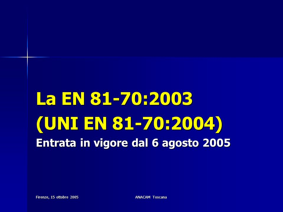 La EN 81-70:2003 (UNI EN 81-70:2004) Entrata in vigore dal 6 agosto 2005. Firenze, 15 ottobre 2005.