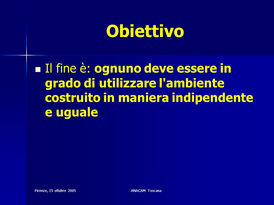 Obiettivo Il fine è: ognuno deve essere in grado di utilizzare l ambiente costruito in maniera indipendente e uguale.