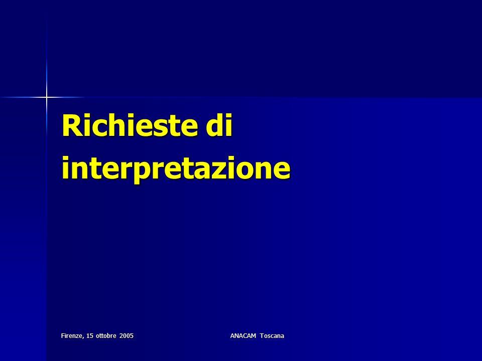 Richieste di interpretazione Firenze, 15 ottobre 2005 ANACAM Toscana