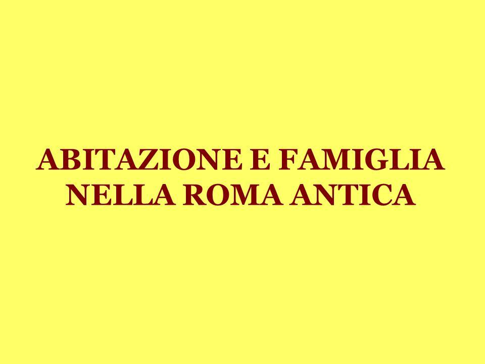 ABITAZIONE E FAMIGLIA NELLA ROMA ANTICA