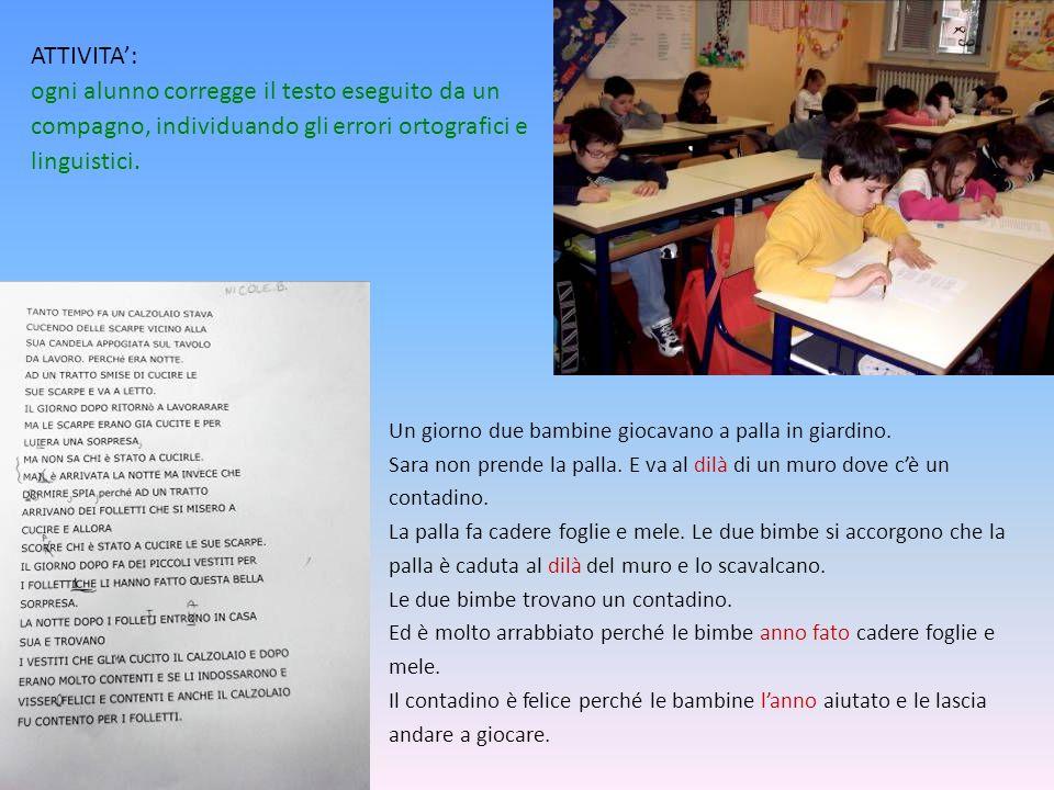 ATTIVITA': ogni alunno corregge il testo eseguito da un compagno, individuando gli errori ortografici e linguistici.
